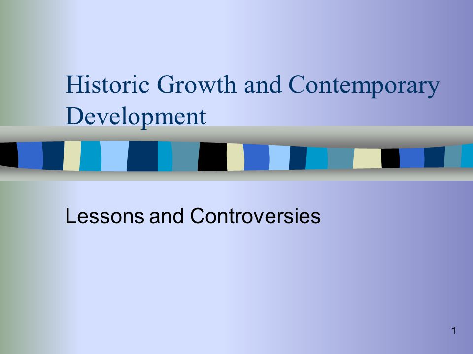 1 Historic Growth and Contemporary Development Lessons and Controversies