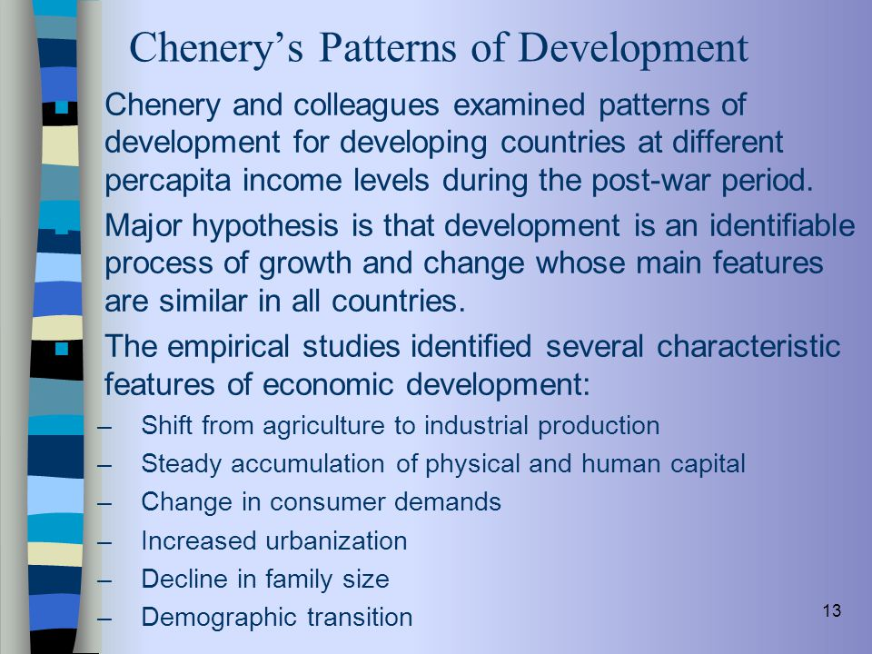 13 Chenery's Patterns of Development n Chenery and colleagues examined patterns of development for developing countries at different percapita income