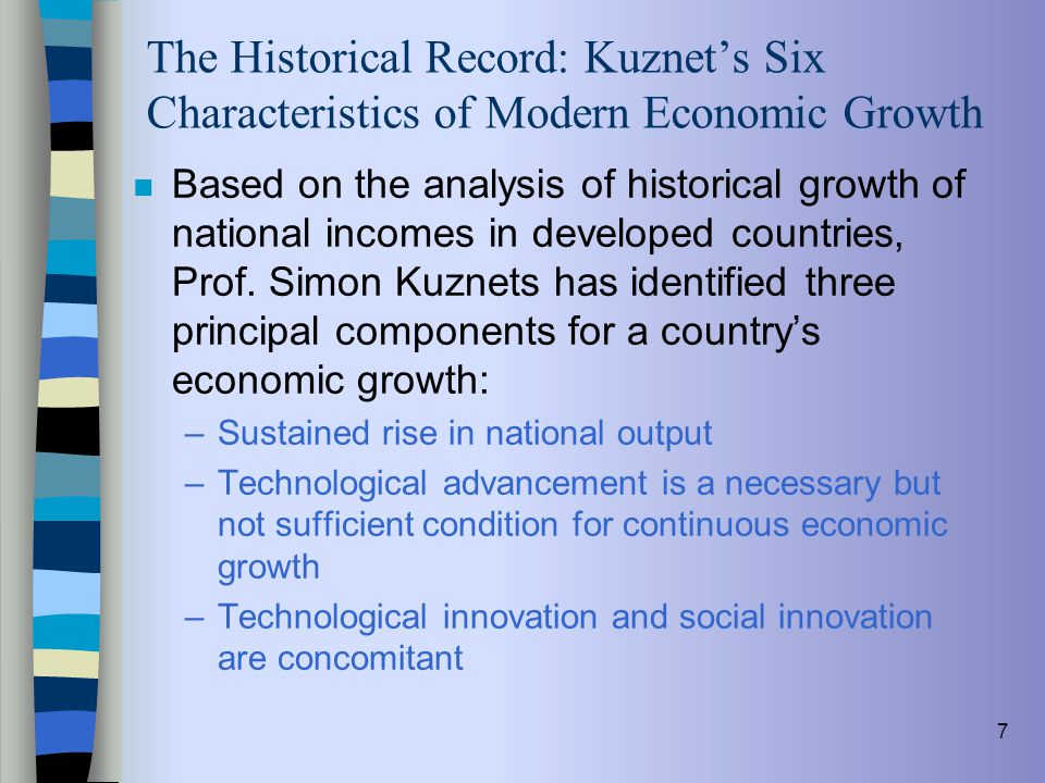 7 The Historical Record: Kuznet's Six Characteristics of Modern Economic Growth n Based on the analysis of historical growth of national incomes in de