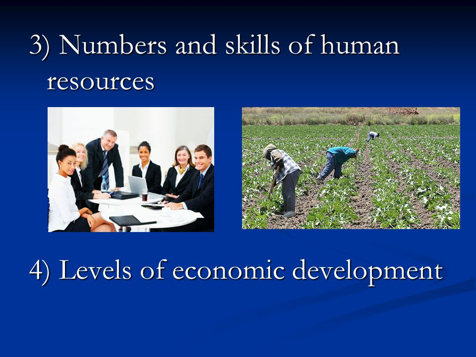 3) Numbers and skills of human resources 4) Levels of economic development