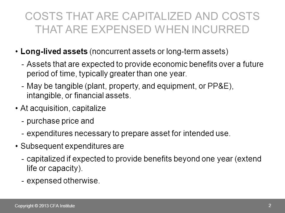 COSTS THAT ARE CAPITALIZED AND COSTS THAT ARE EXPENSED WHEN INCURRED Long-lived assets (noncurrent assets or long-term assets) -Assets that are expect