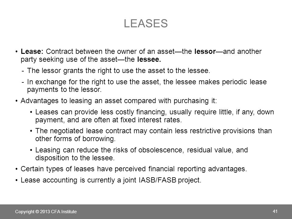 LEASES Lease: Contract between the owner of an asset—the lessor—and another party seeking use of the asset—the lessee. -The lessor grants the right to