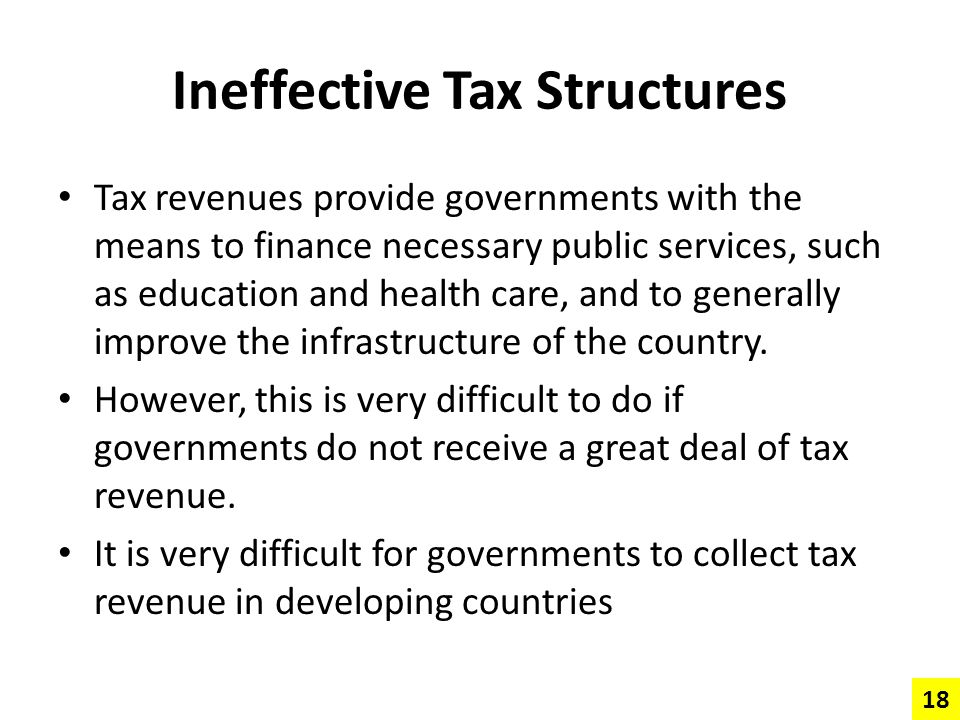 Ineffective Tax Structures Tax revenues provide governments with the means to finance necessary public services, such as education and health care, an