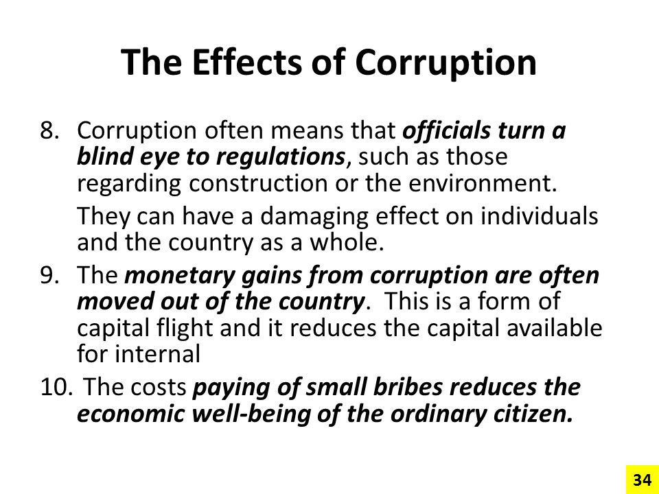 The Effects of Corruption 8.Corruption often means that officials turn a blind eye to regulations, such as those regarding construction or the environ