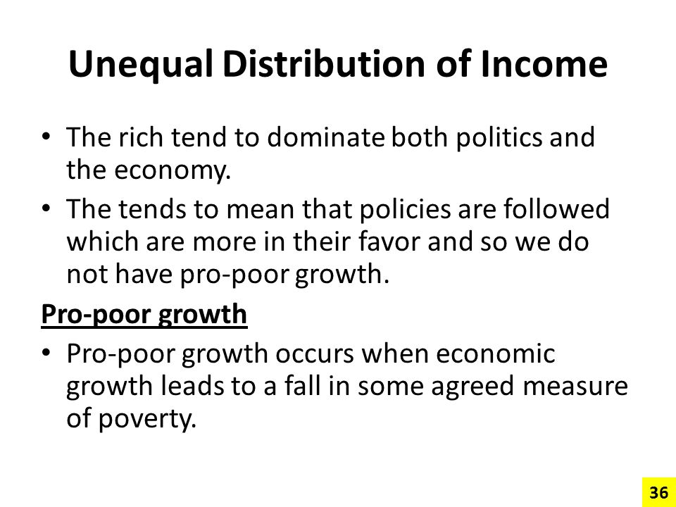 Unequal Distribution of Income The rich tend to dominate both politics and the economy. The tends to mean that policies are followed which are more in
