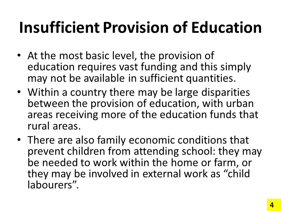 Insufficient Provision of Education At the most basic level, the provision of education requires vast funding and this simply may not be available in