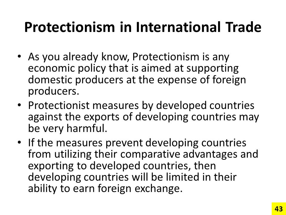 Protectionism in International Trade As you already know, Protectionism is any economic policy that is aimed at supporting domestic producers at the e