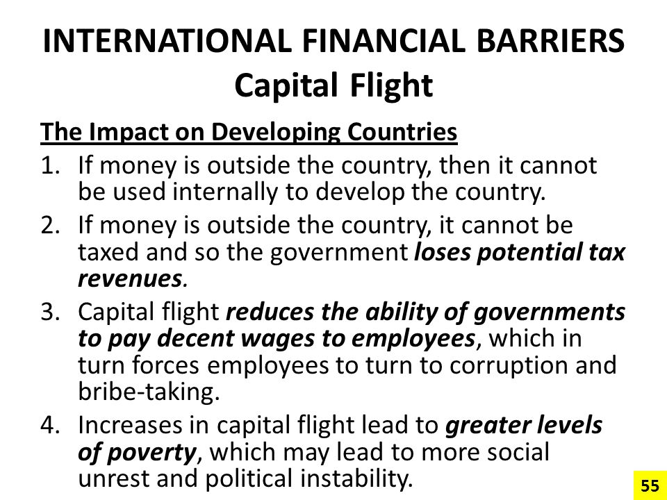 INTERNATIONAL FINANCIAL BARRIERS Capital Flight The Impact on Developing Countries 1.If money is outside the country, then it cannot be used internall