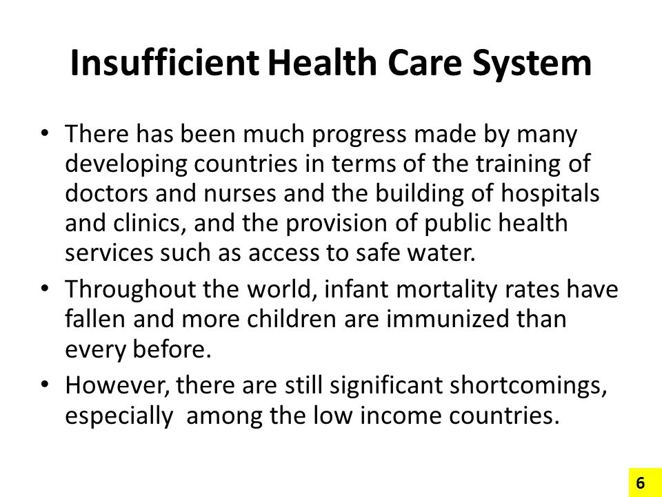 Insufficient Health Care System There has been much progress made by many developing countries in terms of the training of doctors and nurses and the