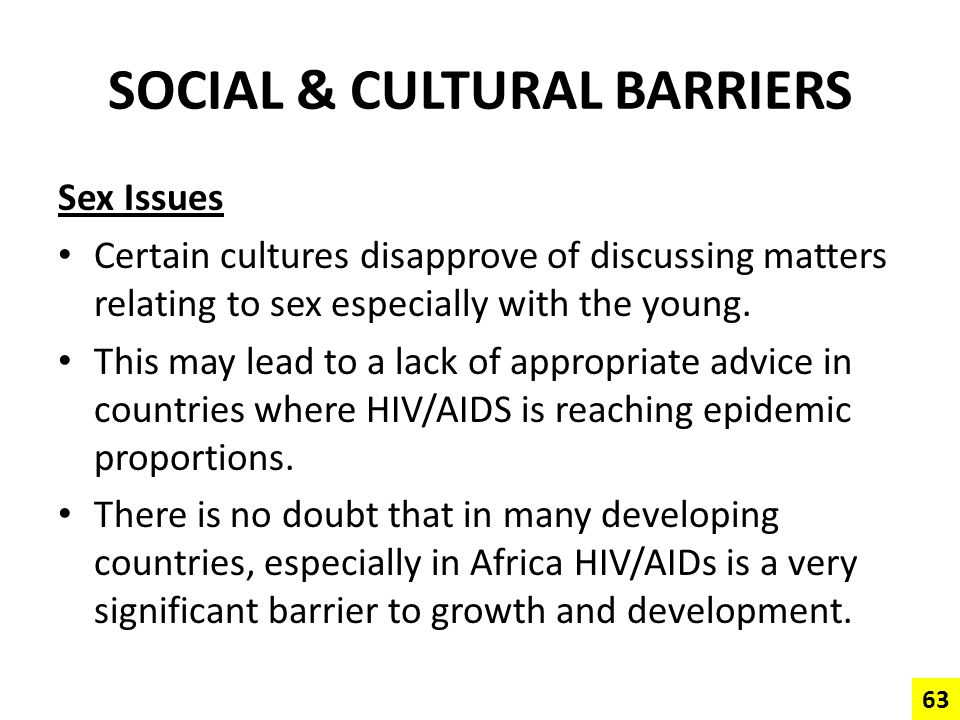 SOCIAL & CULTURAL BARRIERS Sex Issues Certain cultures disapprove of discussing matters relating to sex especially with the young. This may lead to a