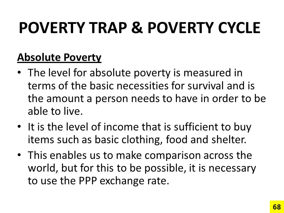 POVERTY TRAP & POVERTY CYCLE Absolute Poverty The level for absolute poverty is measured in terms of the basic necessities for survival and is the amo