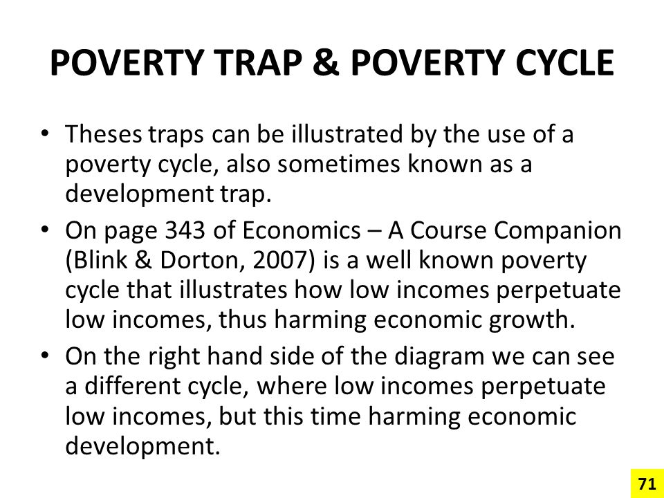 POVERTY TRAP & POVERTY CYCLE Theses traps can be illustrated by the use of a poverty cycle, also sometimes known as a development trap. On page 343 of