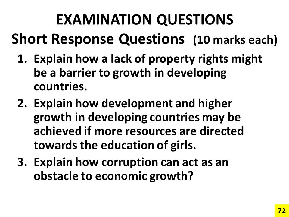 EXAMINATION QUESTIONS Short Response Questions (10 marks each) 1.Explain how a lack of property rights might be a barrier to growth in developing coun