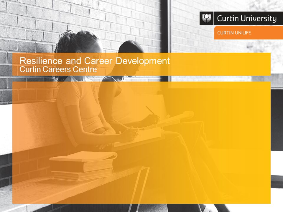 Resilience and Career Development Curtin Careers Centre