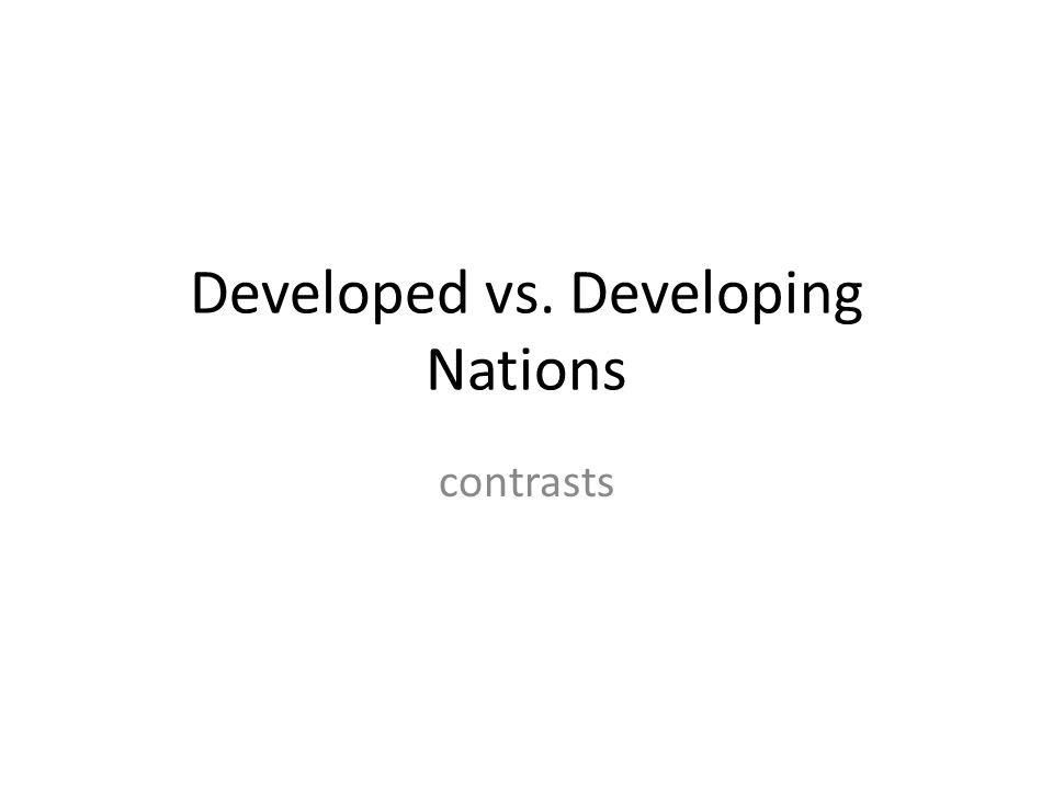 Developed vs. Developing Nations contrasts