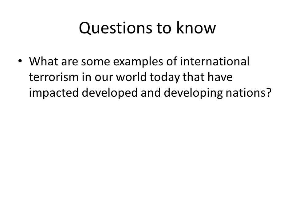 Questions to know What are some examples of international terrorism in our world today that have impacted developed and developing nations?