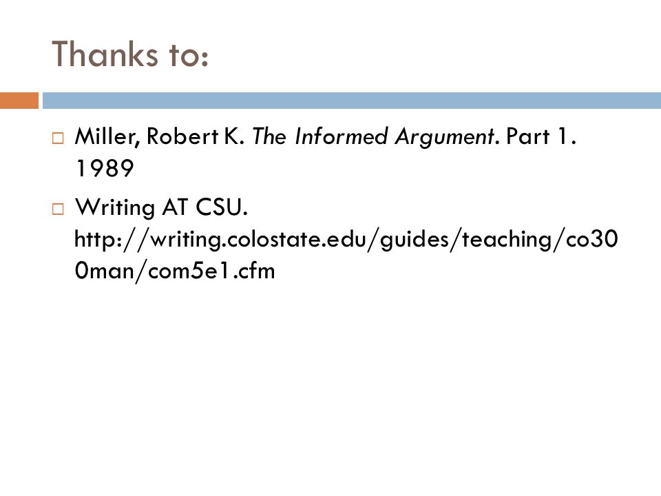 Thanks to:  Miller, Robert K. The Informed Argument. Part 1. 1989  Writing AT CSU. http://writing.colostate.edu/guides/teaching/co30 0man/com5e1.cfm