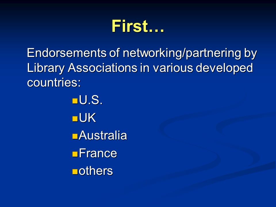 First… Endorsements of networking/partnering by Library Associations in various developed countries: Endorsements of networking/partnering by Library Associations in various developed countries: U.S.