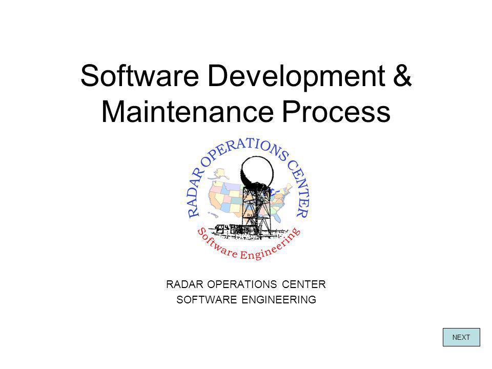 Software Development & Maintenance Process RADAR OPERATIONS CENTER SOFTWARE ENGINEERING NEXT