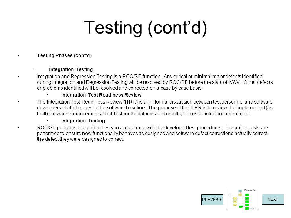 Testing (cont'd) Testing Phases (cont'd) –Integration Testing Integration and Regression Testing is a ROC/SE function. Any critical or minimal major d