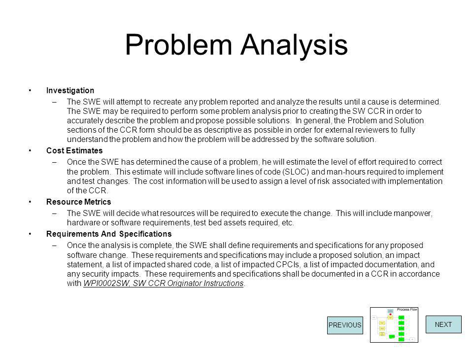 Problem Analysis Investigation –The SWE will attempt to recreate any problem reported and analyze the results until a cause is determined. The SWE may