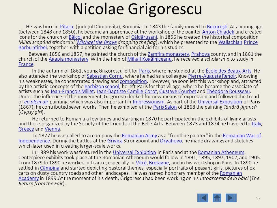 17 Nicolae Grigorescu He was born in Pitaru, (judeţul Dâmboviţa), Romania.