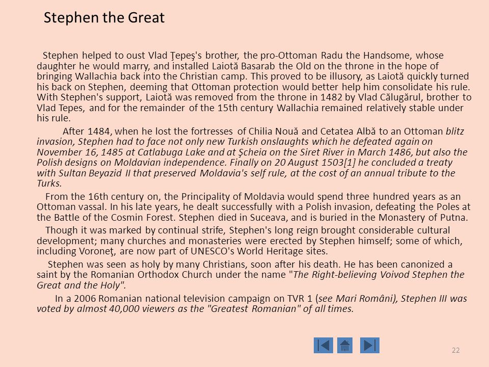 22 Stephen the Great Stephen helped to oust Vlad Ţepeş s brother, the pro-Ottoman Radu the Handsome, whose daughter he would marry, and installed Laiot ă Basarab the Old on the throne in the hope of bringing Wallachia back into the Christian camp.