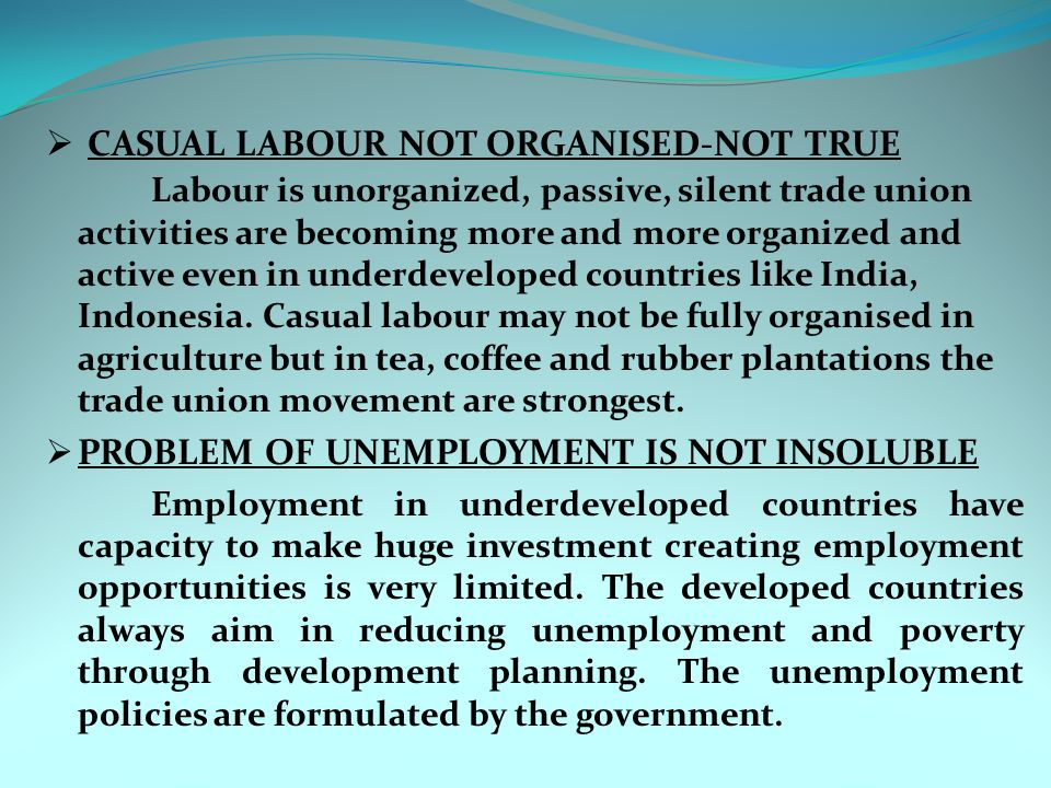  CASUAL LABOUR NOT ORGANISED-NOT TRUE Labour is unorganized, passive, silent trade union activities are becoming more and more organized and active e