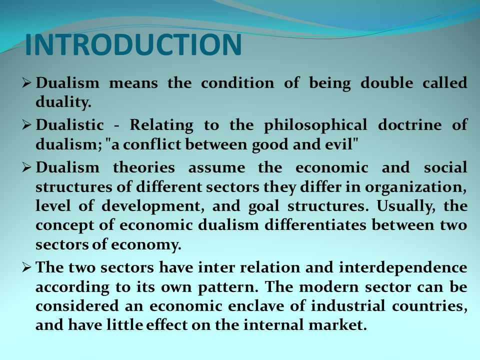  Economic, technological, and regional dualism are often the consequence of a social dualism, the absence of relationships between people of different race, religion, and language, which, in many cases, is a legacy of colonialism.
