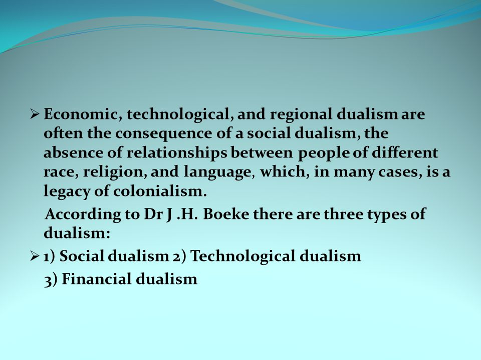 SOCIAL DUALISM  Dr J.H.Boeke is a Dutch economist propounded the theory of social dualism.