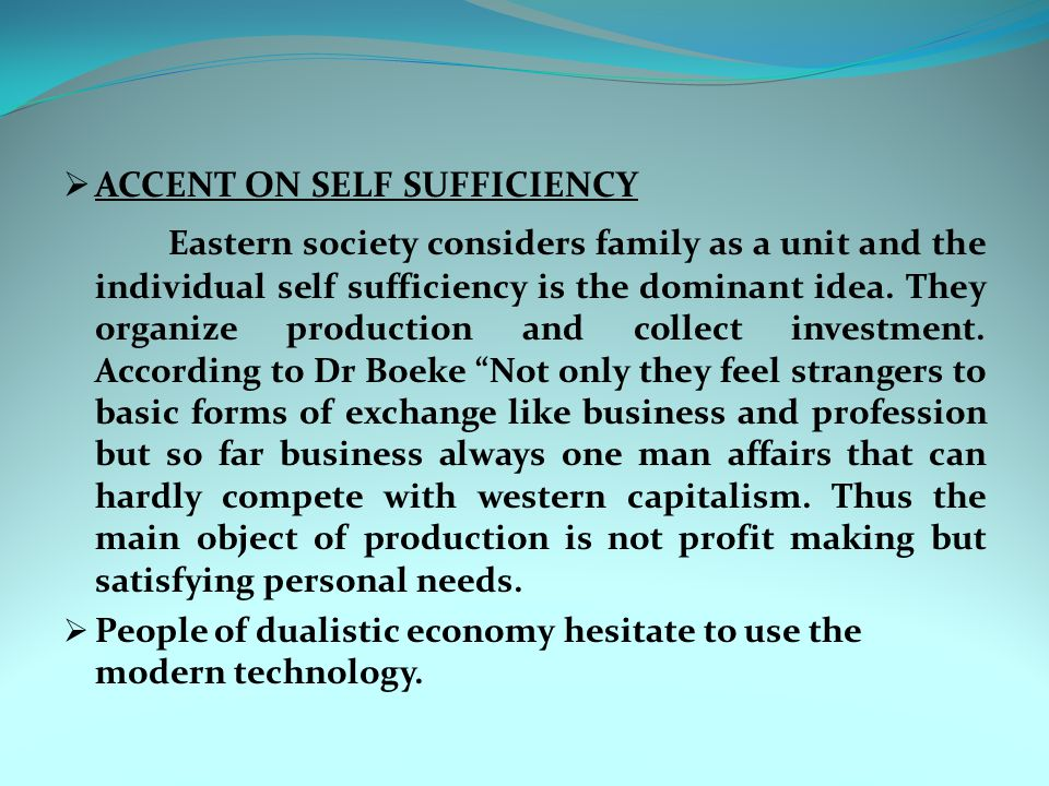  ACCENT ON SELF SUFFICIENCY Eastern society considers family as a unit and the individual self sufficiency is the dominant idea. They organize produc