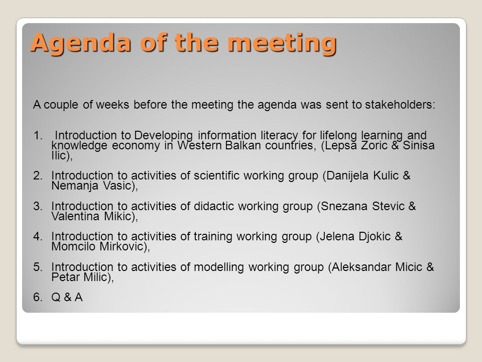 Agenda of the meeting A couple of weeks before the meeting the agenda was sent to stakeholders: 1.