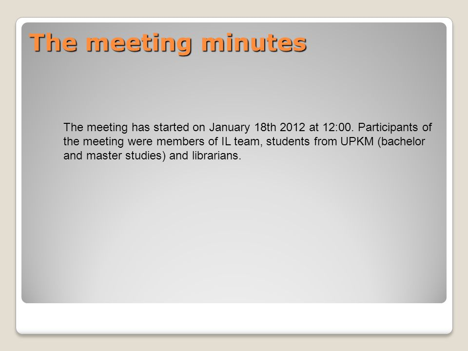 The meeting minutes The meeting has started on January 18th 2012 at 12:00.
