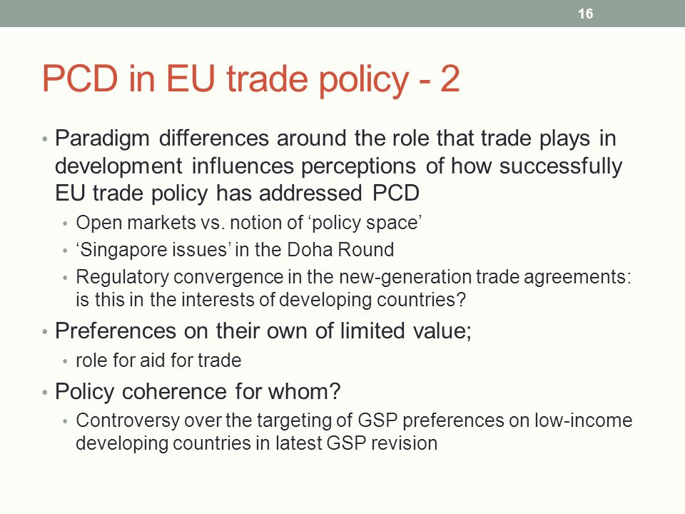 PCD in EU trade policy - 2 Paradigm differences around the role that trade plays in development influences perceptions of how successfully EU trade po