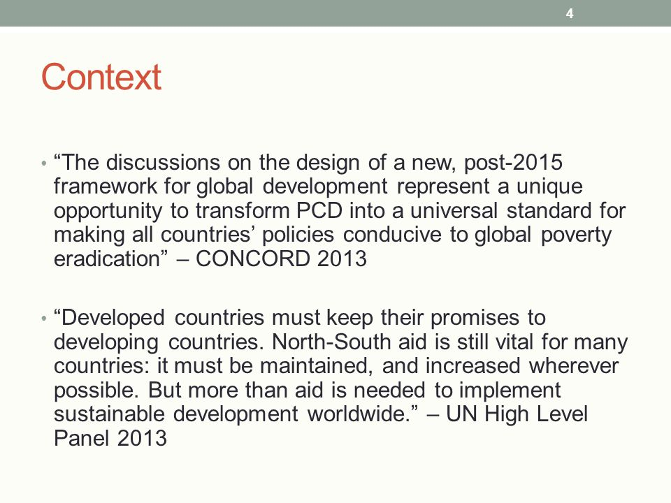 """Context """"The discussions on the design of a new, post-2015 framework for global development represent a unique opportunity to transform PCD into a uni"""