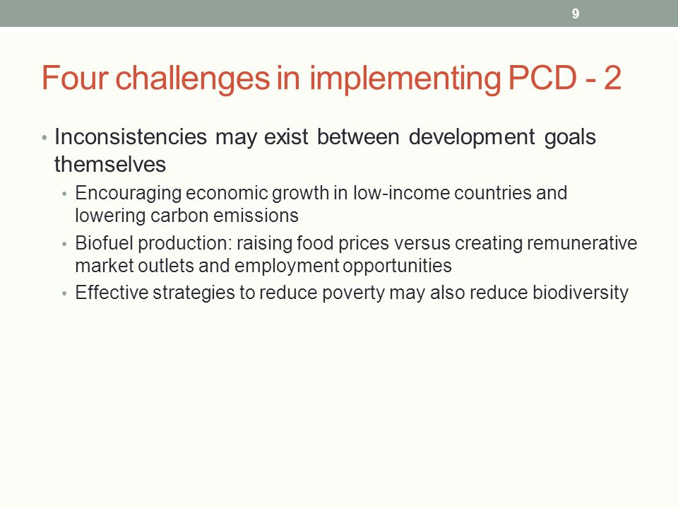 Four challenges in implementing PCD - 2 Inconsistencies may exist between development goals themselves Encouraging economic growth in low-income count