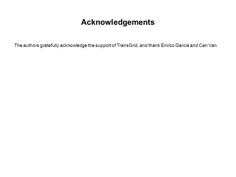 Acknowledgements The authors gratefully acknowledge the support of TransGrid, and thank Enrico Garcia and Can Van.