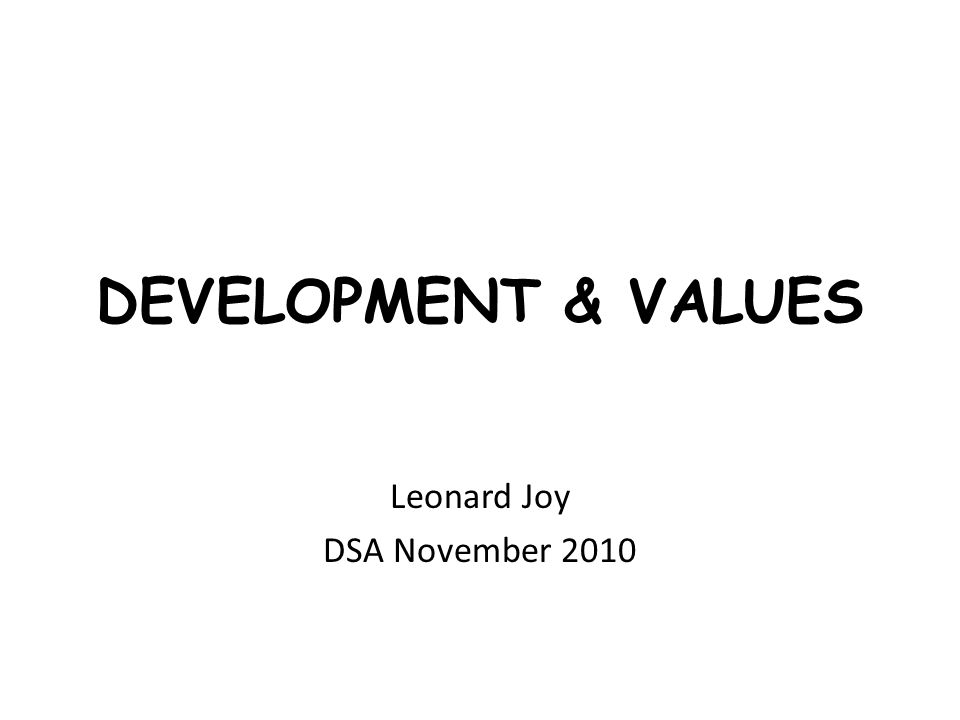 DEVELOPMENT & VALUES Leonard Joy DSA November 2010