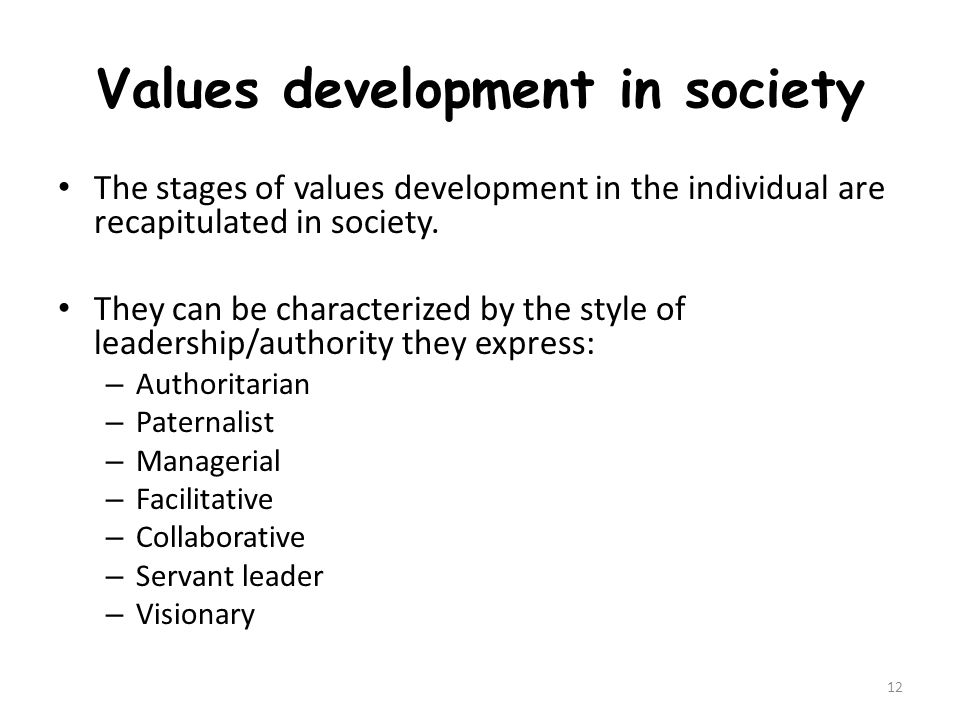 Values development in society The stages of values development in the individual are recapitulated in society.