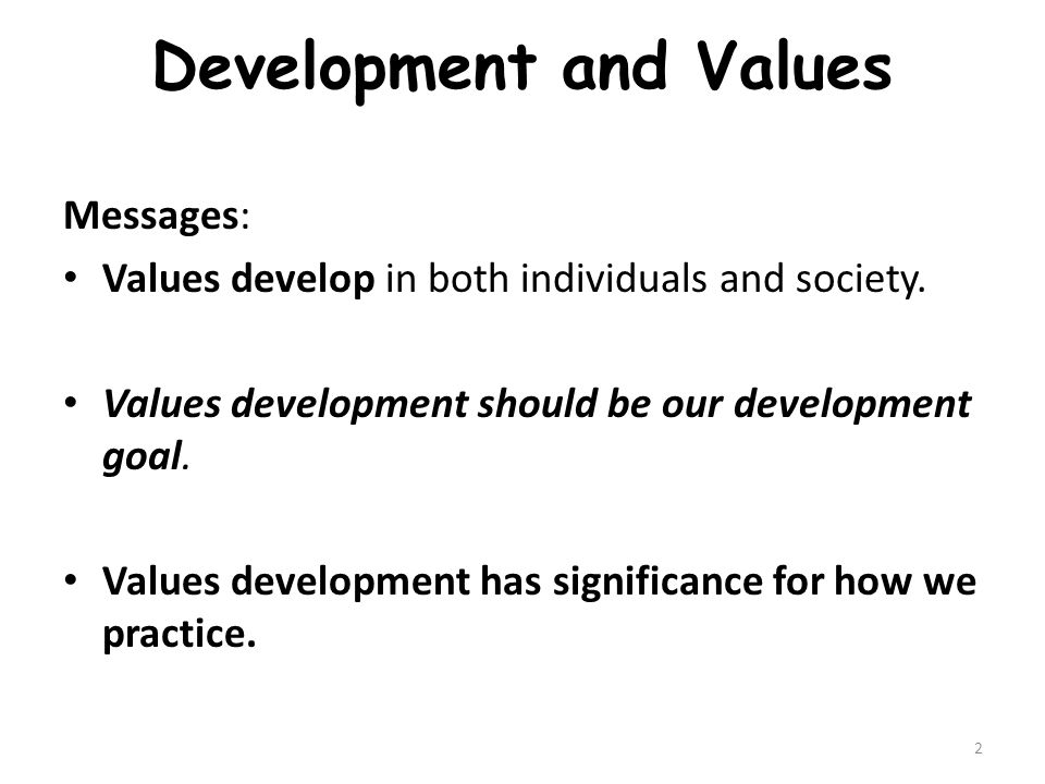 Development and Values Messages: Values develop in both individuals and society.