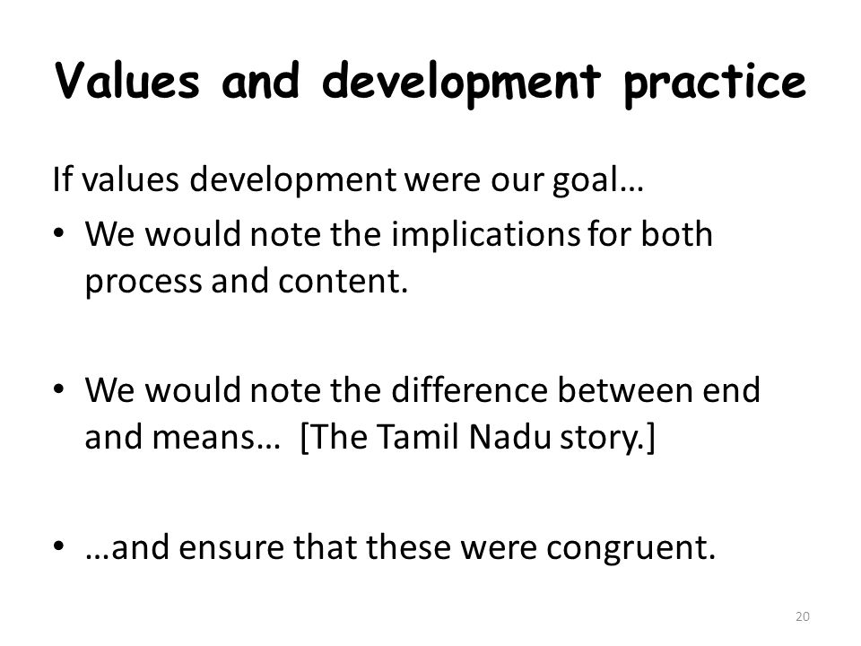 Values and development practice If values development were our goal… We would note the implications for both process and content.