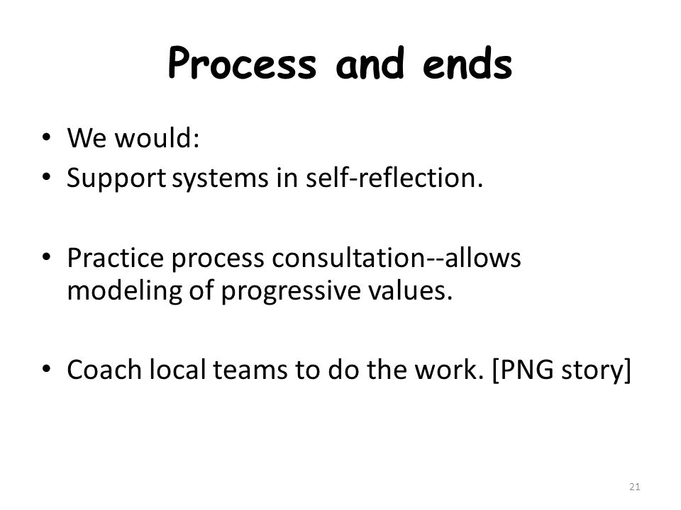 Process and ends We would: Support systems in self-reflection.