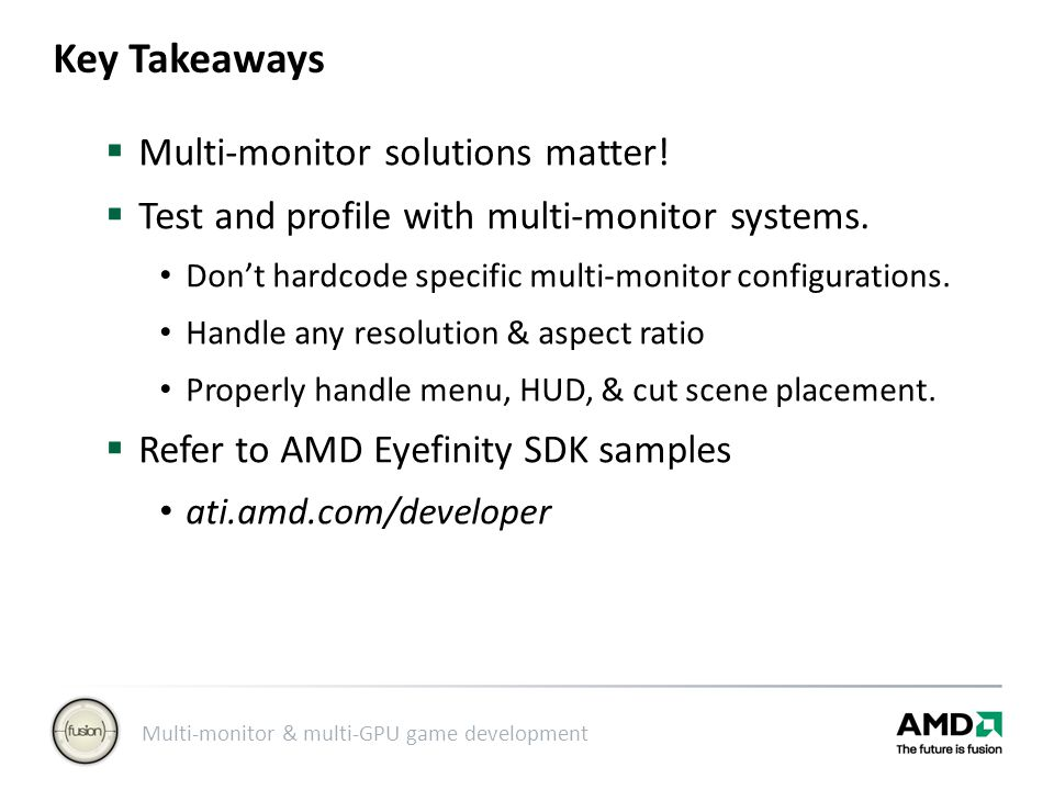 Multi-monitor & multi-GPU game development Key Takeaways  Multi-monitor solutions matter.