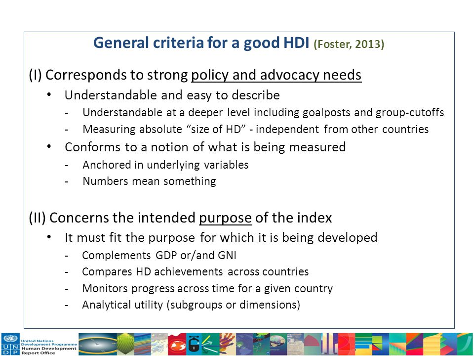 General criteria for a good HDI (Foster, 2013) (I) Corresponds to strong policy and advocacy needs Understandable and easy to describe -Understandable