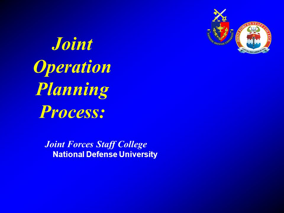 Joint Operation Planning Process: Joint Forces Staff College National Defense University