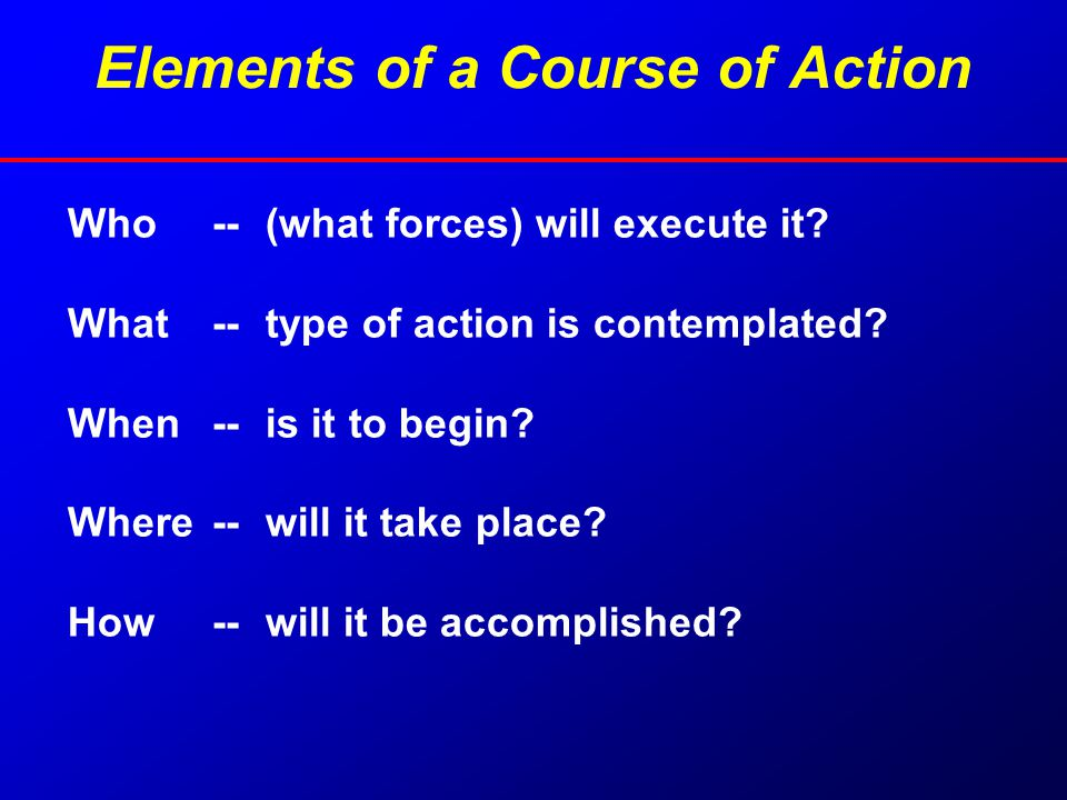 Course of Action Tests Adequate-does it accomplish mission.