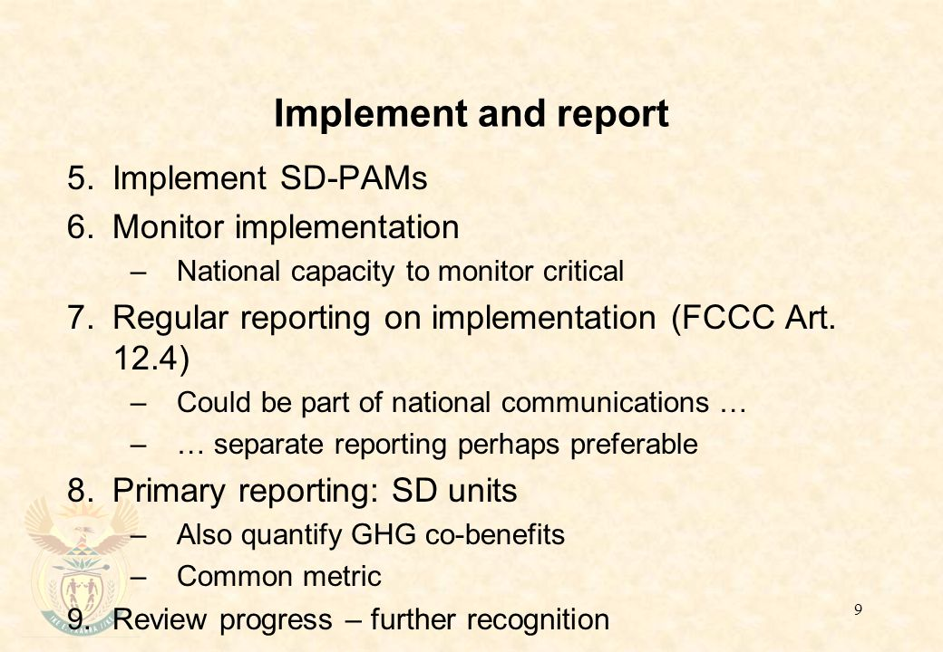 9 Implement and report 5.Implement SD-PAMs 6.Monitor implementation –National capacity to monitor critical 7.Regular reporting on implementation (FCCC Art.