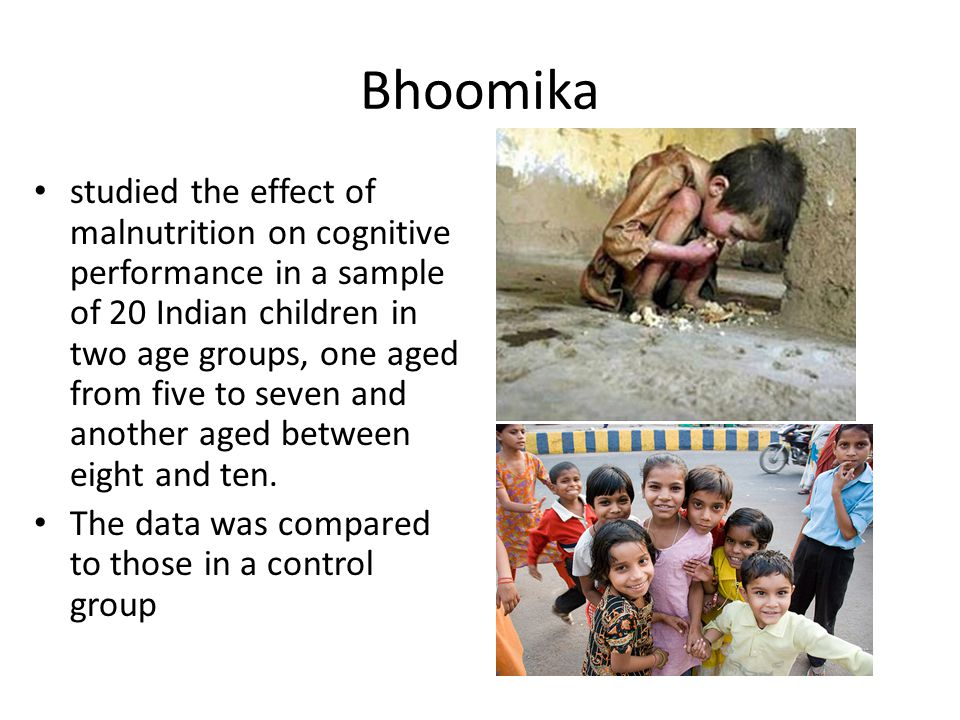 Bhoomika studied the effect of malnutrition on cognitive performance in a sample of 20 Indian children in two age groups, one aged from five to seven