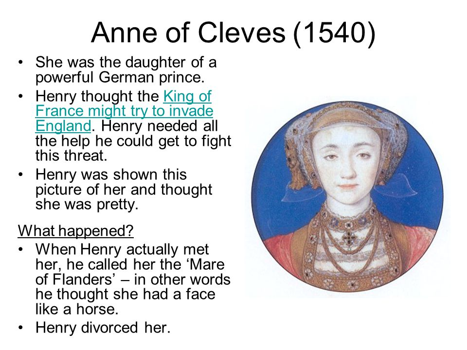 Anne of Cleves (1540) She was the daughter of a powerful German prince.