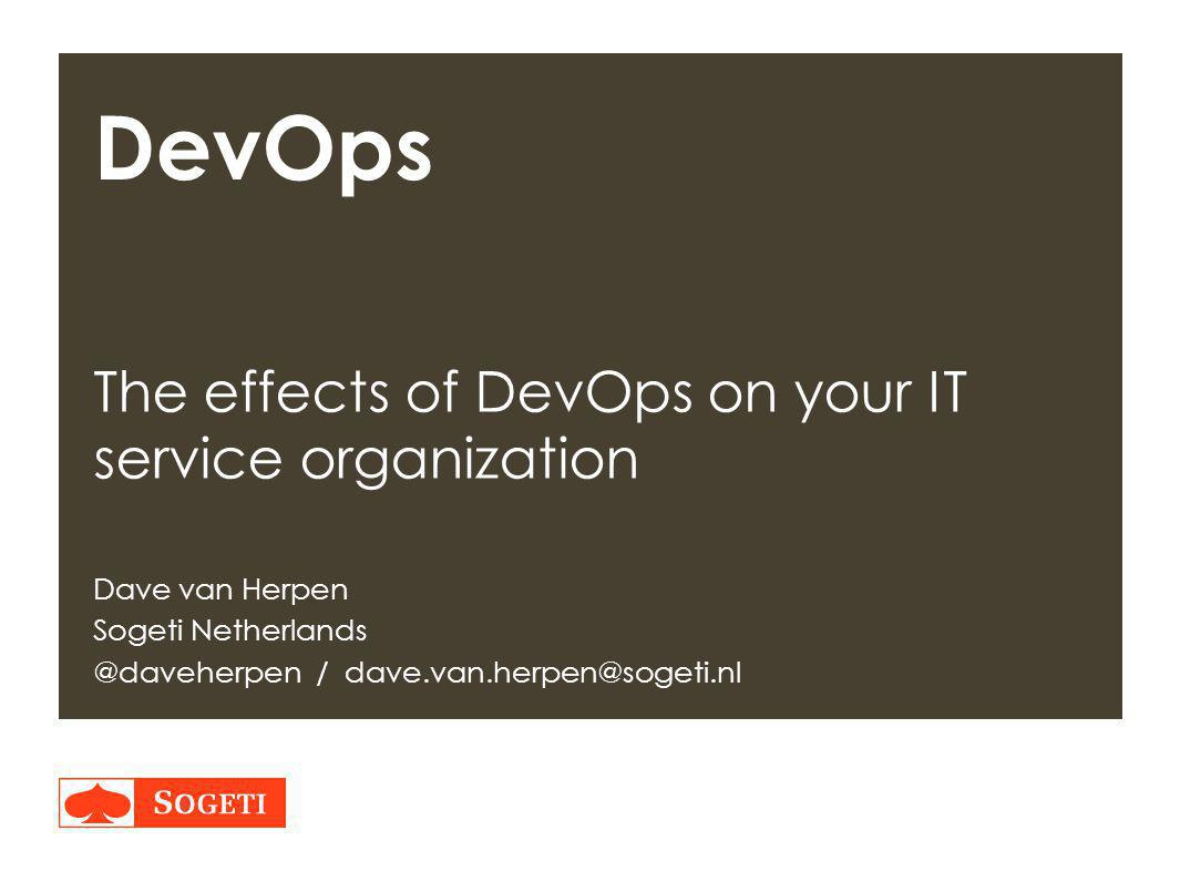 Title | Plaats| Datum | 1 DevOps The effects of DevOps on your IT service organization Dave van Herpen Sogeti Netherlands @daveherpen / dave.van.herpen@sogeti.nl